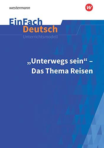 EinFach Deutsch Unterrichtsmodelle: Unterwegs sein - Das Thema Reisen: Gymnasiale Oberstufe
