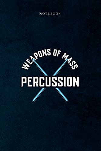 Lined Notebook Journal Weapons Of Mass Percussion Funny Drummer Band Pullover: Life, Happy, To Do List, Daily, Event, Goal, 6x9 inch, 120 Pages