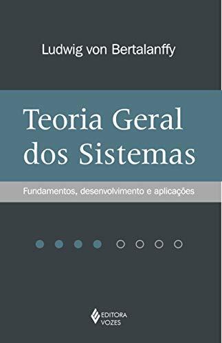 Teoria geral dos sistemas: Fundamentos, desenvolvimento e aplicações