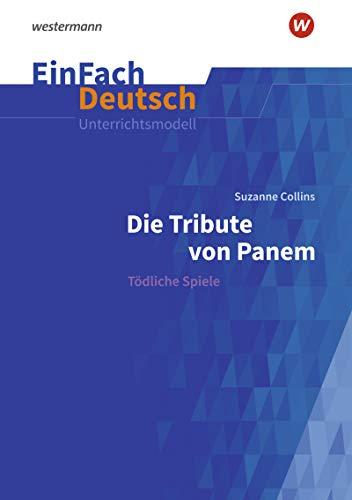 EinFach Deutsch Unterrichtsmodelle: Suzanne Collins: Die Tribute von Panem: Tödliche Spiele. Klassen 9 - 11: Suzanne Collins: Die Tribute von Panem: Klassen 9-11