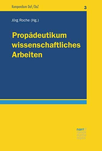 Propädeutikum wissenschaftliches Arbeiten: Schwerpunkt DaF/DaZ und Sprachlehr-/Spracherwerbsforschung (Kompendium DaF/DaZ 3)