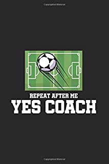 Repeat After Me Yes Coach: Our Crazy Family Memories Journal For Soccer Player, Coach And Passionate Lover   6x9   120 pages