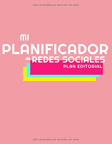 Mi Planificador de Redes Sociales: Plan Editorial. El cuaderno para crear el plan editorial para los Social Network