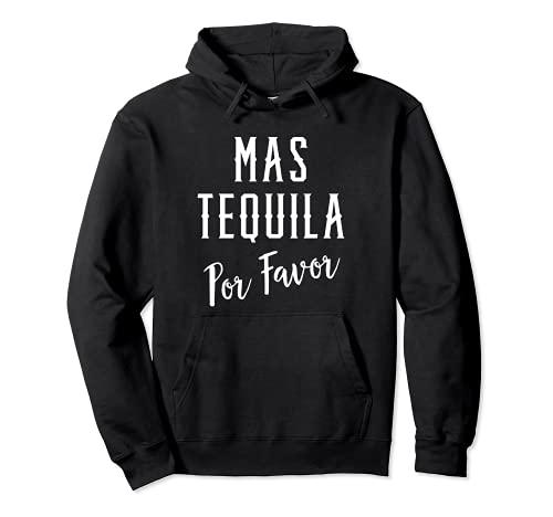 Camiseta Mas Tequila Por Favor, Hola Tequila Adios Problemas Sudadera con Capucha