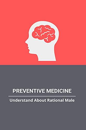 Preventive Medicine: Understand About Rational Male: American College Of Preventive Medicine (English Edition)