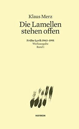 Die Lamellen stehen offen. Frühe Lyrik 1963-1991. Werkausgabe Band 1 (Werkausgabe Klaus Merz)