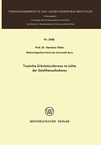 Tropische Zirkulationsformen im Lichte der Satellitenaufnahmen (Forschungsberichte des Landes Nordrhein-Westfalen (2448), Band 2448)