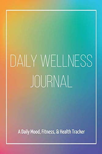 Daily Wellness Journal: A Daily Mood, Fitness, Health Tracker
