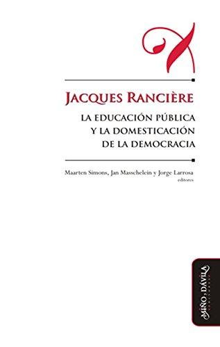 Jacques Rancière, la educación pública y la domesticación de la democracia (Educación: otros lenguajes) (Spanish Edition)