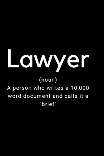 Lawyer (noun) A person who writes a 10,000 word document and calls it a 'brief': 6'x9'(15.24x22.86), lawyer gifts for women, for men