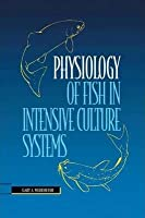 Physiology of Fish in Intensive Culture Systems [Special Indian Edition - Reprint Year: 2020]