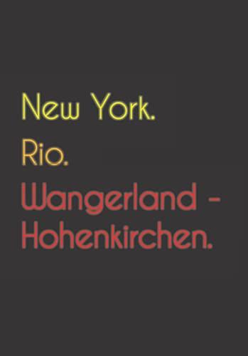 New York. Rio. Wangerland - Hohenkirchen.: Witziges Notizbuch   Tagebuch DIN A5, liniert. Für Wangerland - Hohenkirchener und Wangerland - Hohenkirchenerinnen.