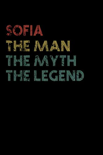 Sofia The Man The Myth The Legend Notebook / Journal: Personalized Name Birthday Gift, 110 Pages, 6 x 9 inches... Present Ideas, Journal, College - Perfect Gift For Sofia