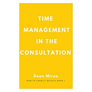 Time Management in the Consultation: for GPs who run late in clinic (How to consult quickly Book 1) Kindle Edition