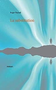 La substitution par Roger Raynal