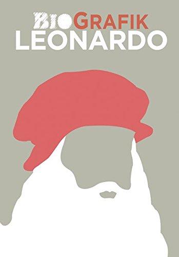 Leonardo da Vinci: BioGrafik. Künstler-Biografie. Sein Leben, seine Werke, sein Vermächtnis in 50 Infografiken