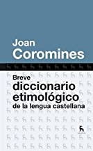 Breve diccionario etimologico de la lengua castellana / Brief Etymological Dictionary of the Spanish Language