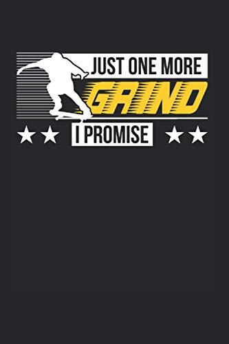 Just One More Grind I Promise: Skateboard & Skateboarding Notizbuch 6'x9' Skater Geschenk Für Skateboarder