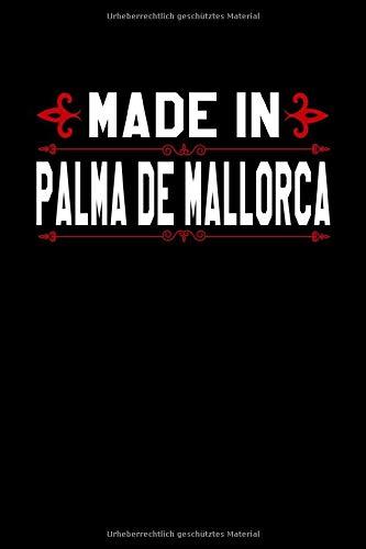 Notizbuch Made in Palma de Mallorca: Stolz in Palma de Mallorca geboren zu sein Notizbuch, Journal und Tagebuch mit 120 linierten Seiten Din A5 für ... die in Palma de Mallorca geboren wurden.