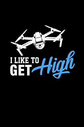 I Like To Get High: Liniertes Notizbuch A5 -Drohne Pilot Notizheft I Drone Racing Spielzeug Geschenk