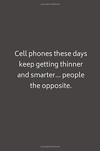 Cell phones these days keep getting thinner and smarter... people the opposite. - Lined Notebook: Thick Journal With Quote (120 Pages - Size 6 x 9 Inches) (Notebooks, Band 96)