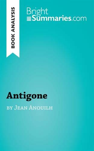 Antigone by Jean Anouilh (Book Analysis): Detailed Summary, Analysis and Reading Guide