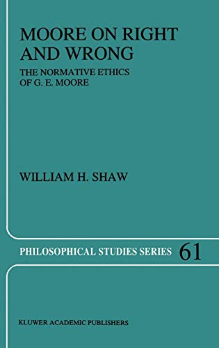 Moore on Right and Wrong: The Normative Ethics of G.E. Moore (Philosophical Studies Series)