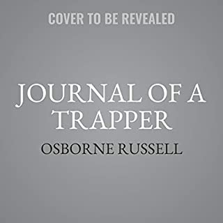 Journal of a Trapper     Nine Years in the Rocky Mountains, 1834-1843              Written by:                                                                                                                                 Osborne Russell                               Narrated by:                                                                                                                                 John Lescault                      Length: 6 hrs     Not rated yet     Overall 0.0