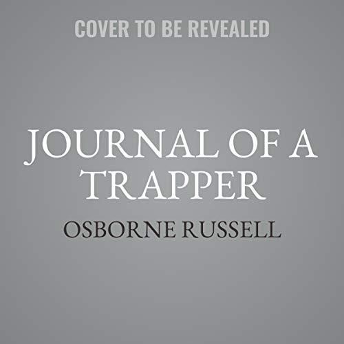 Journal of a Trapper     Nine Years in the Rocky Mountains, 1834-1843              De :                                                                                                                                 Osborne Russell                               Lu par :                                                                                                                                 John Lescault                      Durée : 6 h     Pas de notations     Global 0,0