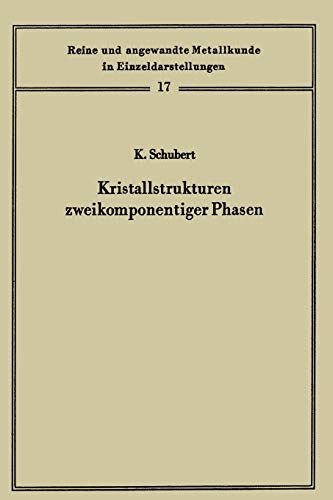 Kristallstrukturen zweikomponentiger Phasen (Reine und angewandte Metallkunde in Einzeldarstellungen) (German Edition) (Reine und angewandte Metallkunde in Einzeldarstellungen (17), Band 17)