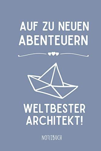 AUF ZU NEUEN ABENTEUERN WELTBESTER ARCHITEKT! NOTIZBUCH: A5 Wochenplaner 120 Seiten | Architekt Geschenk zum Ruhestand | Büro Geschenke | Rente | Pension | Abschiedsgeschenk für liebe Kollegen