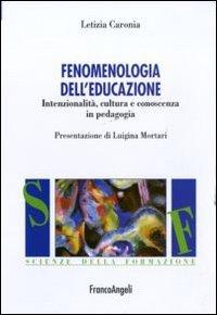 Fenomenologia dell'educazione. Intenzionalità, cultura e conoscenza in pedagogia