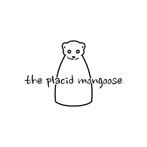 the placid mongoose