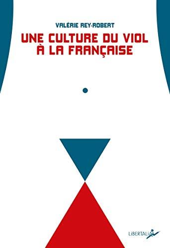 """Une culture du viol à la française : Du """"troussage de domestique"""" à la """"liberté d'importuner"""" (LIBERTALIA)"""