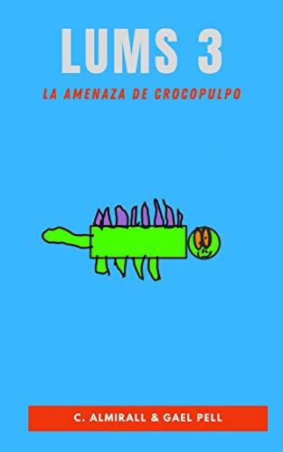 LUMS 3 -La amenaza de Crocopulpo: Cuentos infantiles para enseñar a los niños a gestionar sus emociones – Con letra imprenta para aprender a leer. De 4 a 8 años (Español) (Los LUMS)