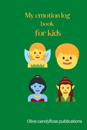 MY EMOTIONS LOG BOOK: Emotions Feelings & Mental Health Tracking Journal For Kids Self-Help Diary To Gift Log Book, Reduce Anxiety Tweens ...