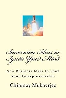 [ Innovative Ideas to Ignite Your Mind: New Business Ideas to Start Your Entrepreneurship Mukherjee, Chinmoy ( Author ) ] { Paperback } 2014