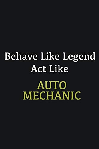 Behave like Legend Act Like Auto Mechanic: Writing careers journals and notebook. A way towards enhancement
