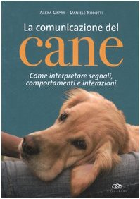 La comunicazione del cane. Come interpretare segnali, comportamenti e interazioni.
