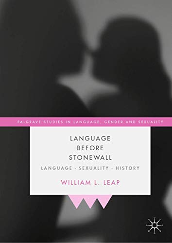Compare Textbook Prices for Language Before Stonewall: Language, Sexuality, History Palgrave Studies in Language, Gender and Sexuality 1st ed. 2020 Edition ISBN 9783030335151 by Leap, William L.