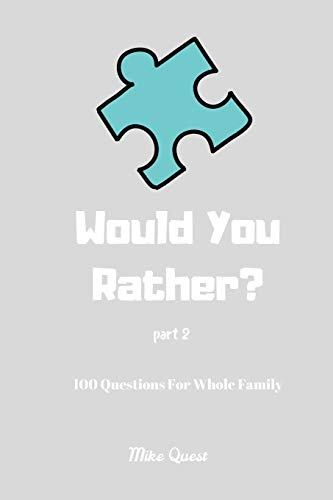 Would You Rather? 100 Questions for Whole Family Part 2: Funny Challenging and Silly Questions for Long Car Rides ( Travel Games For Entire Family. Perfect Joke Books & Fun 4 Everyone!