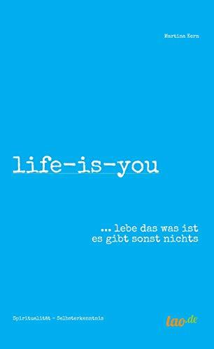 life-is-you: ... lebe das was ist es gibt sonst nichts