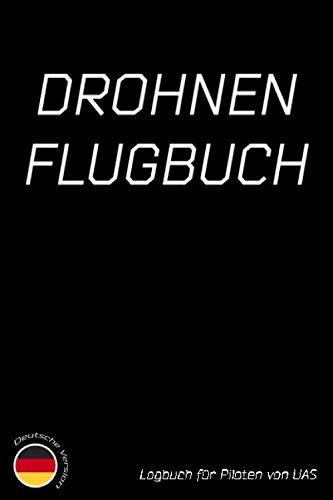 Drohnen Flugbuch: Drohnenpilot Notizbuch / Logbuch & Planer zum Ausfüllen für Quadcopter und andere UAV's Tagebuch | 50+ Aufträge | 120 Seiten | 6x9 ca. DinA5