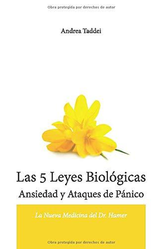Las 5 Leyes Biologicas Ansiedad y Ataques de Panico: La Nueva Medicina del Dr. Hamer (Spanish Edition)