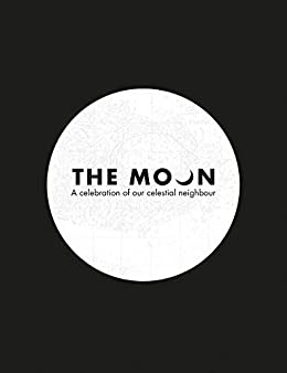 The Moon: A celebration of our celestial neighbour by [Royal Observatory Greenwich]