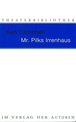 Mr. Pilks Irrenhaus: Sowie nachgelassene Texte von Henry Pilk