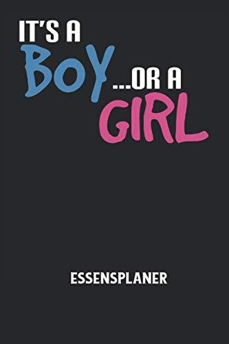 IT'S A BOY OR A GIRL - Essensplaner: Schwangerschaft, Ankündigung, Mutterschaft, Schwanger, Familie, Kinder, Baby Notizbuch: Essensplaner mit ... I 6x9 Zoll (ca. DIN A5) I 120 Seiten