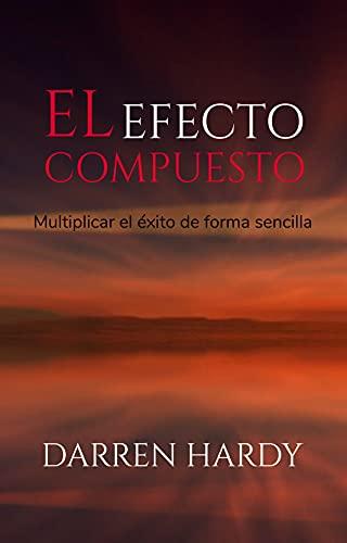 El Efecto Compuesto: (Spanish Edition)