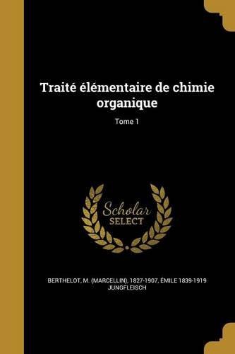 Traite Elementaire de Chimie Organique; Tome 1