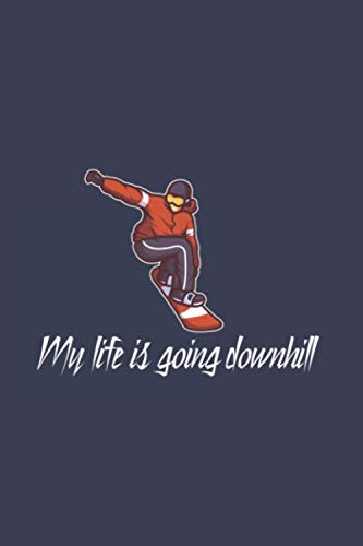 My Life Is Going Downhill: Funny Snowboard 2021 Planner | Weekly & Monthly Pocket Calendar | 6x9 Softcover Organizer | For Snowboarding, Carving And Freestyle Fan